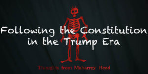 Thoughts from Maharrey Head #71: Following the Constitution in the Trump Era